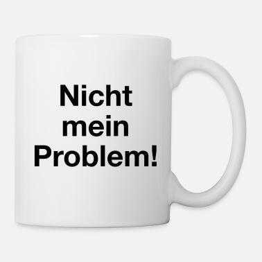 Problem Nicht mein Problem - Tasse