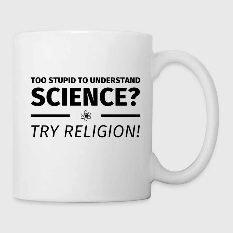 too stupid to understand science? try religion - Tasse