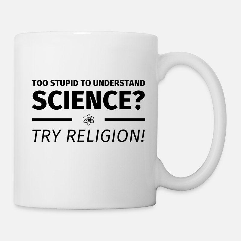 Geek Mugs et gourdes - too stupid to understand science? try religion - Mug blanc