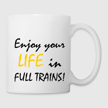 Enjoy your LIFE in FULL TRAINS- Genieß dein Leben. - Tasse