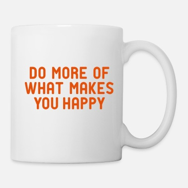 Wohlstand Do more of what makes you happy zufrieden hygge - Tasse