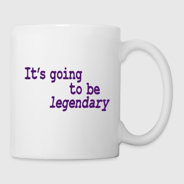 it's going to be legendary - Mug
