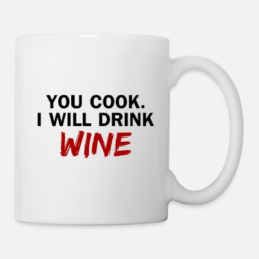 Glas wine present YOU COOK. I WILL DRINK WINE - Mugg