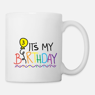 Happy Birthday It's my Birthday I have 3 - Mug