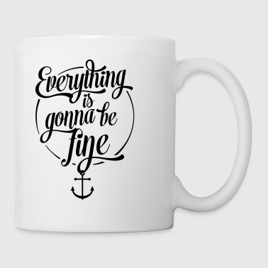 Everything is gonna be fine, Alles wird gut, Anker - Tasse