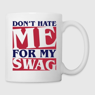 Don't hate me for my swag - Swagger - Tasse