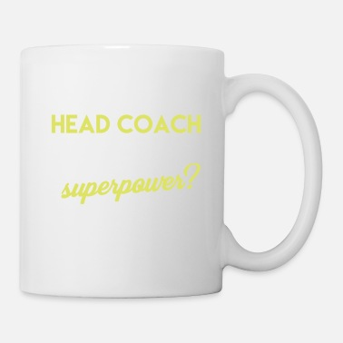 Head Coach Head Coach - I'm a head coach. What's your - Mug