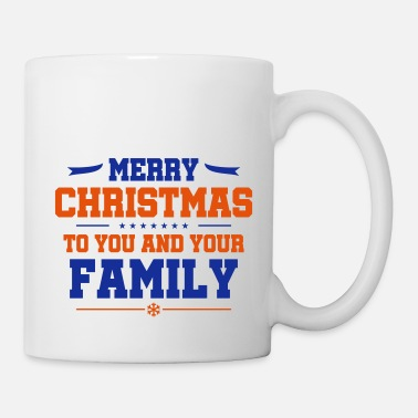 Merry Christmas merry christmas to you and your family - Tasse