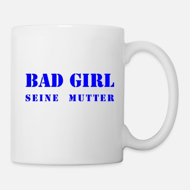 bad girl seine mutter blue - Tasse