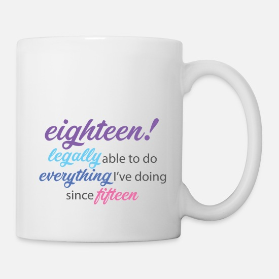 Eighteen Mugs & Drinkware - 18th Birthday: Eighteen! Legally Able To Do Every - Mug white