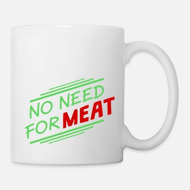 No Need For Meat - Tasse