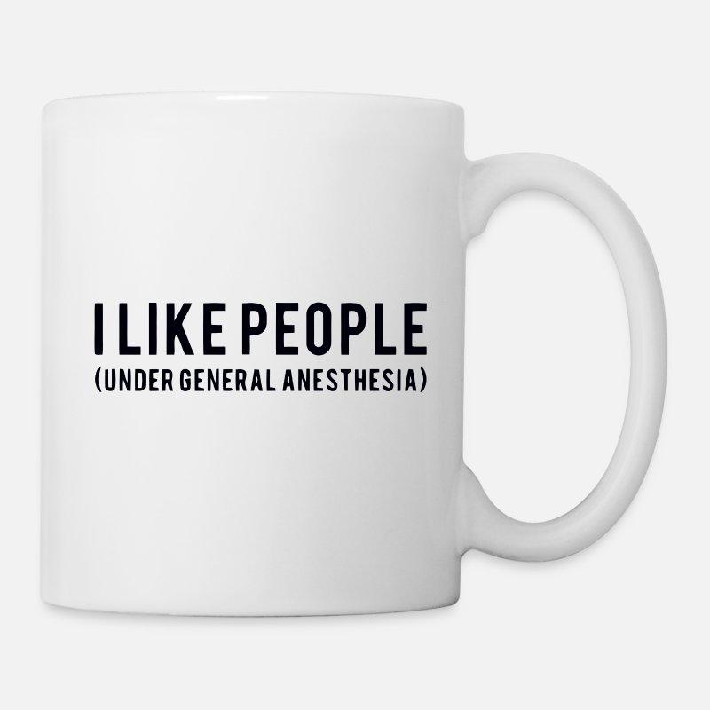 I Like People Under General Anesthesia Shirt Mug Spreadshirt