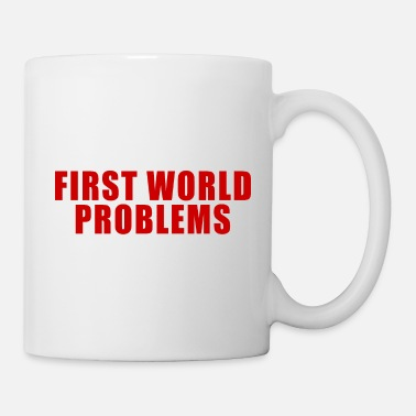Global FIRST WORLD PROBLEMS GIFT LUXURY PROBLEM LUXURY - Mug