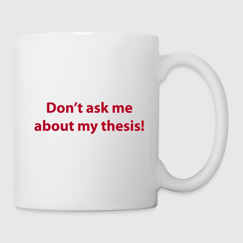 Don't ask me about my thesis - Mug