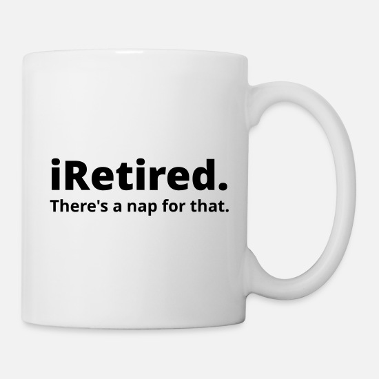 Retirement Mugs & Drinkware - I'm retired there's a nap for that - Mug white