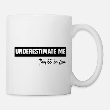 Amuse Underestimate Me That'll Be Fun - Mug