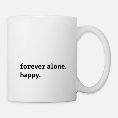 forever alone … happy - Tasse
