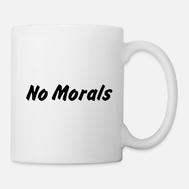 Morality No Morals Quote - Mug
