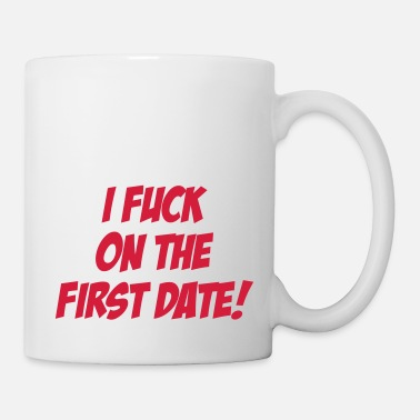 Date I Fuck On The First Date ! - Mug