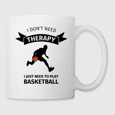 Baloncesto I don't need therapy I just need to play basketbal - Taza