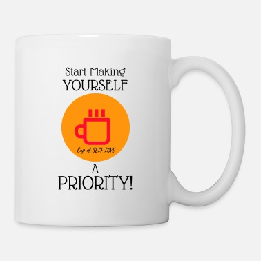 Cup of Self Love. Start making yourself a priority - Mug