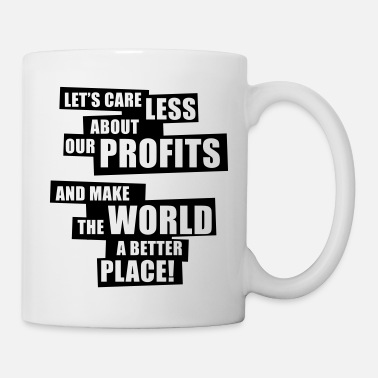 Politische Fragen Let's care less about our profits and ... (1C) - Tasse