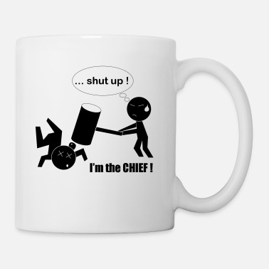 Je Suis Le Chef Shut up I'm the CHIEF - Mug blanc