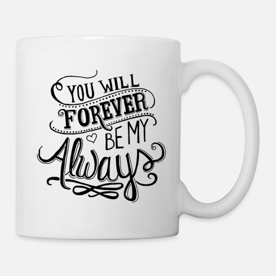 Couples Mugs & Drinkware - You want forever be my always. - Mug white