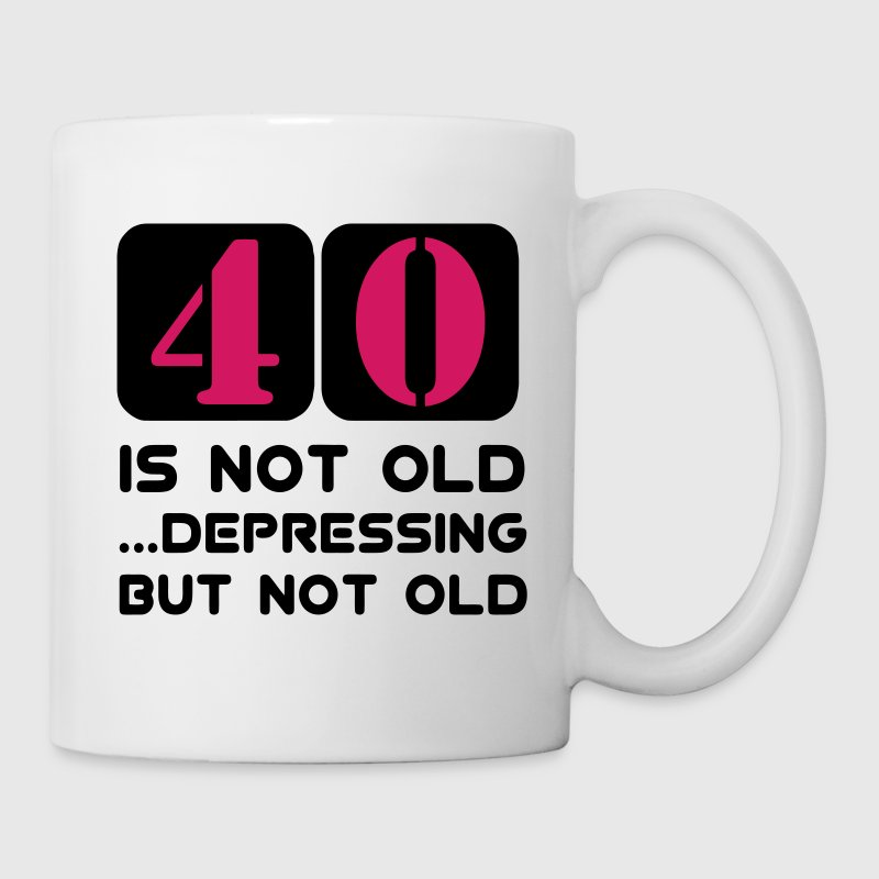 40 vierzig vierzigster Geburtstag, 40 is not old Depressing but not old - Mok