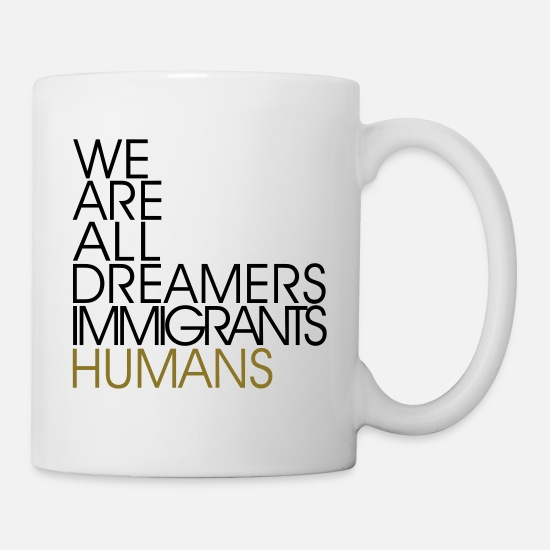 Racism Mugs & Drinkware - We Are All Dreamers Immigrants Humans -Anti Racism - Mug white