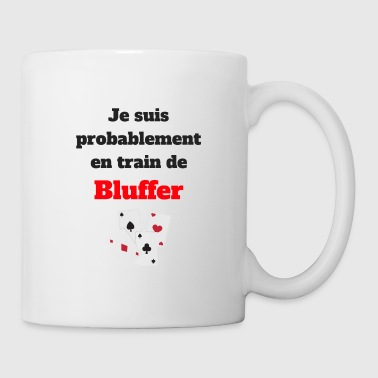 Bluff Je suis probablement en train de bluffer - Mug blanc