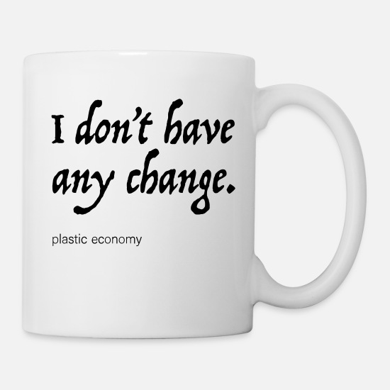 Plastic Mugs & Drinkware - I don't have any change. - Mug white