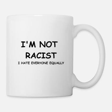 Racists I'm not racist - Mug