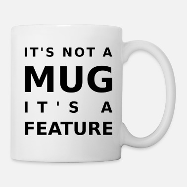 It's not a MUG, it's a feature mug - Mug