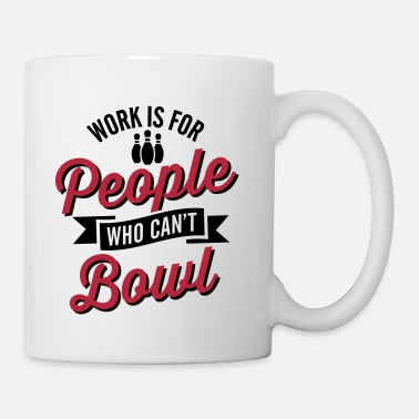 Werfen Work is for people who can't bowl - Tasse