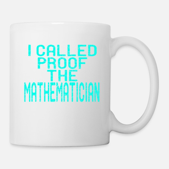 "College Mugs & Drinkware - Simple Tee For All Mathematicians ""I Called Proof - Mug white"