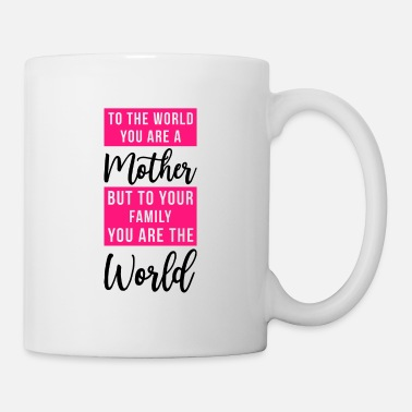 Ehefrau To your Family you are the World Mutter Muttertag - Tasse