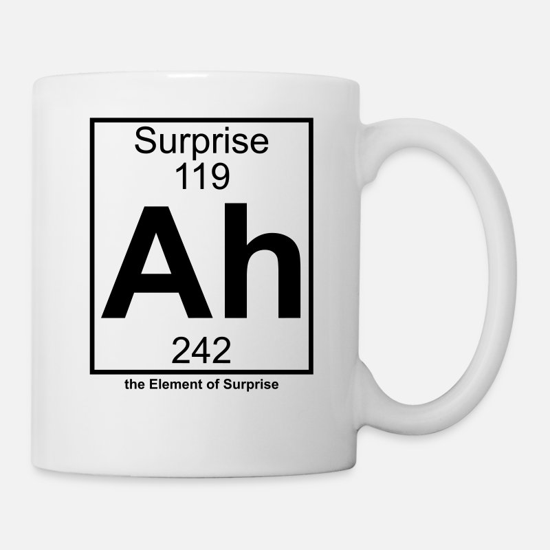 Chemistry Mugs & Drinkware - Ah - the Element of Surprise - Mug white