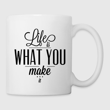 Life is what you make it - Taza