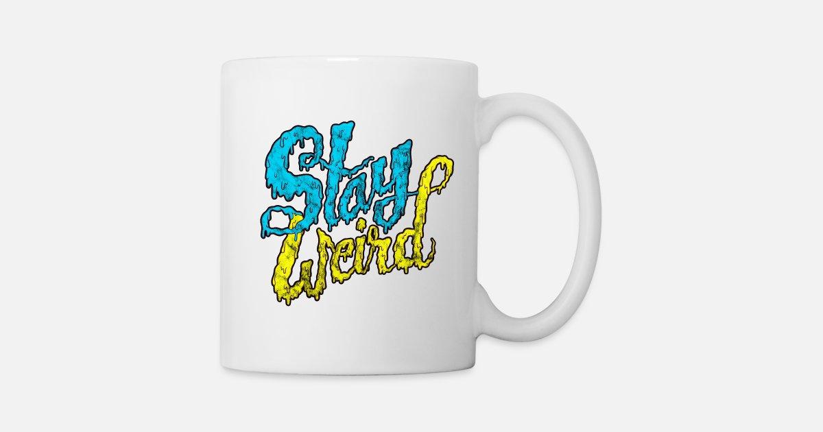 Stay Weird Verrückte Street Art Typografie Tasse Spreadshirt