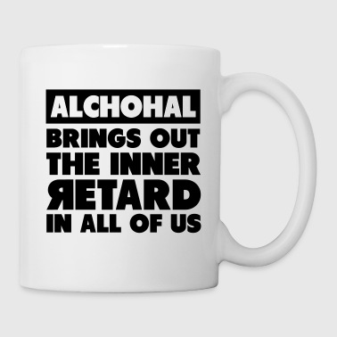 Alchohal Brings Out the Inner Retard in All of Us - Mug