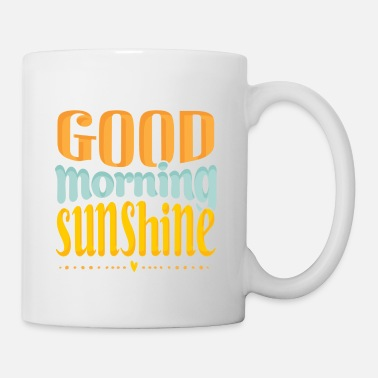 Morning GOOD MORNING SUNSHINE - Mug