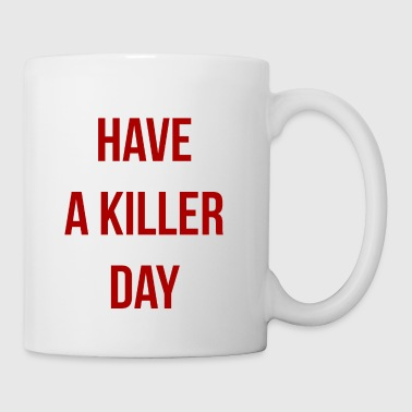 Have a killer day - Mug blanc