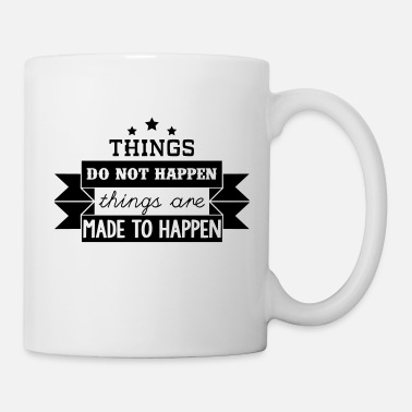 Things do not happen things are made to happen - Mug blanc