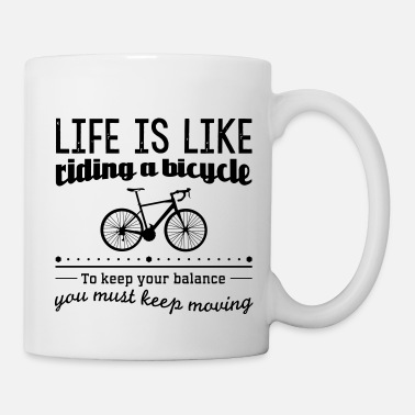 Life is like a bicycle to keep your balance you... - Taza