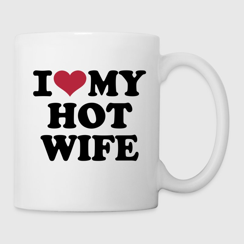 I love my hot wife - Tasse