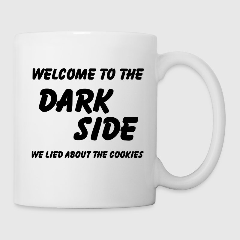 Welcome to the Dark Side-we lied about the cookies - Mug