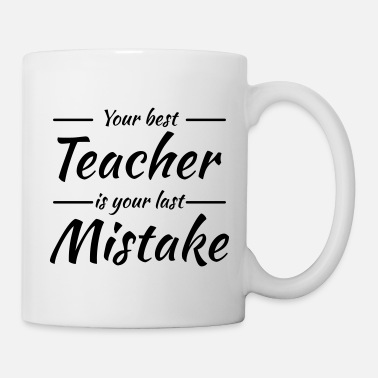 Your Your best teacher is your last mistake - Muki