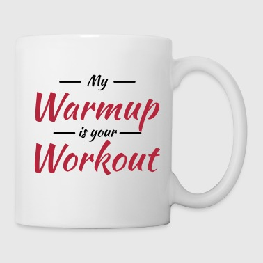 My warmup is your workout - Mug blanc