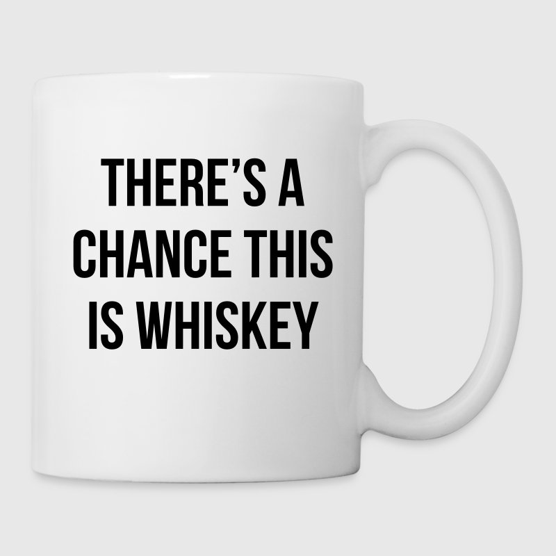 There's a chance this is whiskey - Mug